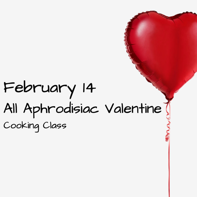 All Aphrodisiac Valentine Cooking Class.