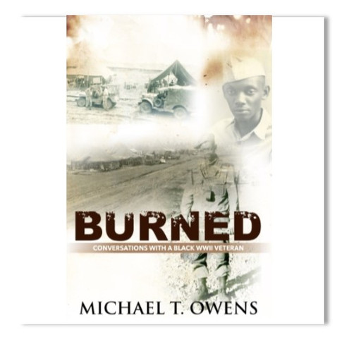 Burned: Conversations with a Black WWII Veteran