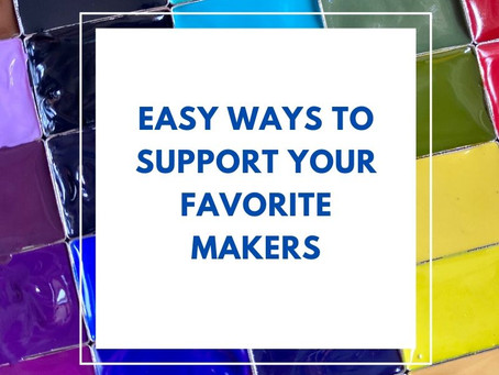 Easy ways to support your favorite makers