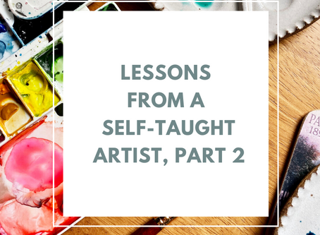 Lessons from a Self-Taught Artist, Part 2