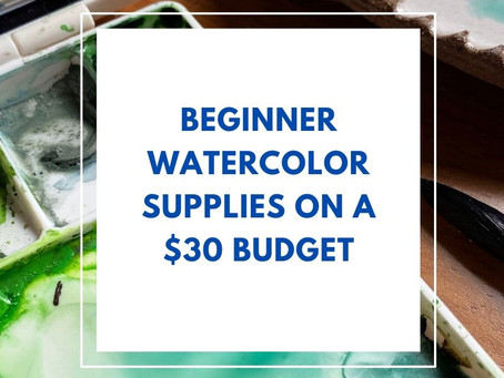 Beginner Watercolor Supplies on a $30 Budget