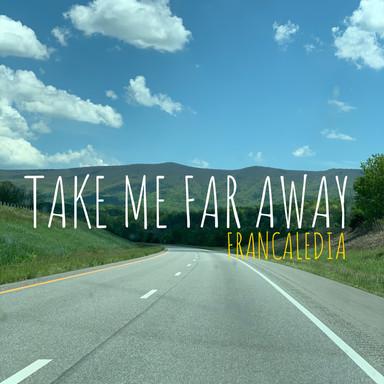 190 Take Me Far Away (Day 190)