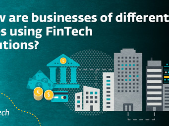 How are businesses of different sizes using FinTech solutions?