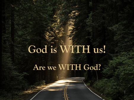 April Reflection by LuAnn Roberson God is WITH us! Are we WITH God?