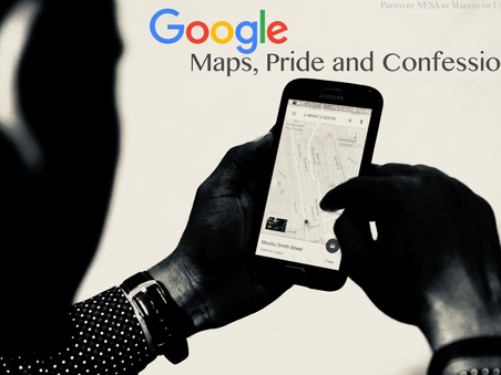 August Reflection by Bob Fabey - Google Maps, Pride and Confession