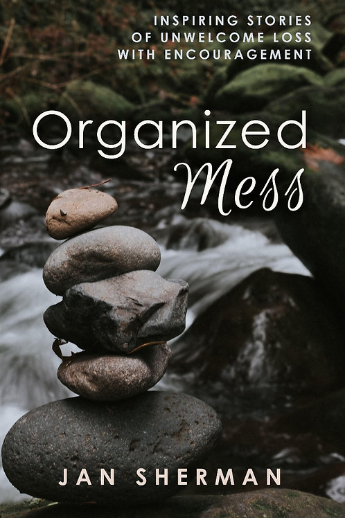 Organized Mess: Inspiring Stories of Unwelcome Loss with Encouragement