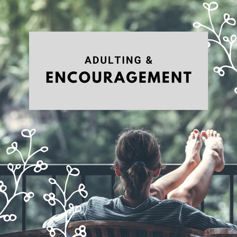 Adulting & Encouragement