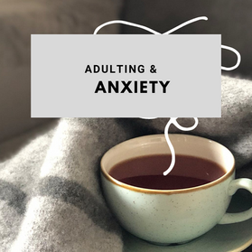 Adulting & Anxiety