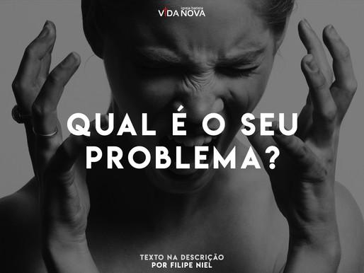 Qual é o seu problema?