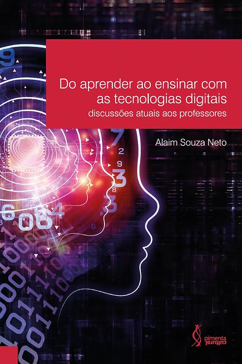 Do aprender ao ensinar com as tecnologias digitais: discussões atuais aos profes