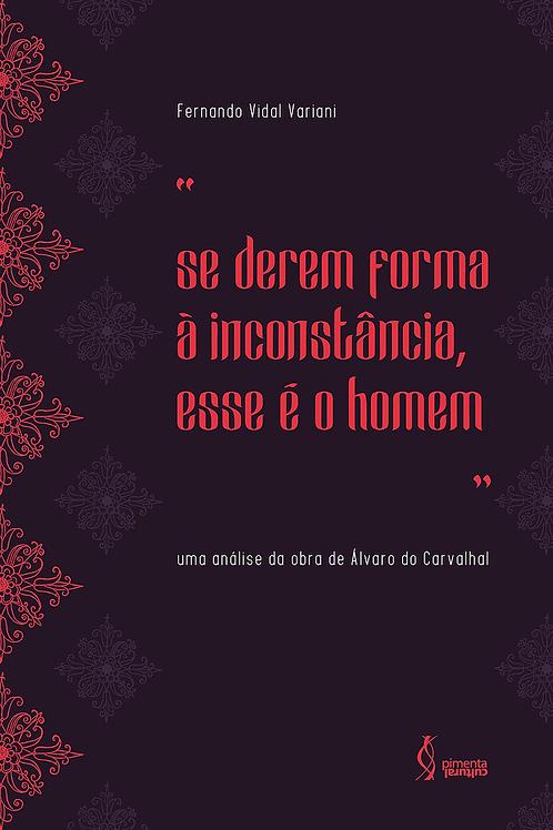 """""""Se derem forma à inconstância, esse é o homem"""": uma análise da obra de Álvaro"""