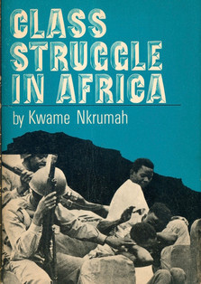 Kwame Nkrumah - Class Struggle in Africa - International Publishers (1971)