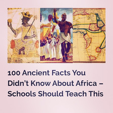 100 Ancient Facts You Didn't Know About Africa
