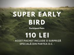 Super Early Bird - 110 lei -