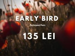 Early Bird - 135 lei -