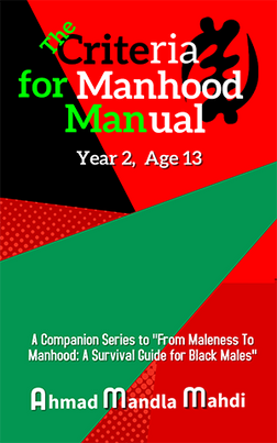 """""""The Criteria for Manhood Manual"""" Years 1-5, Ages 12-16, helps Black boys transition from boyhood to manhood. It offers practical basic skills tranining every Black boy should know if he is to be a responsible and productive young man."""