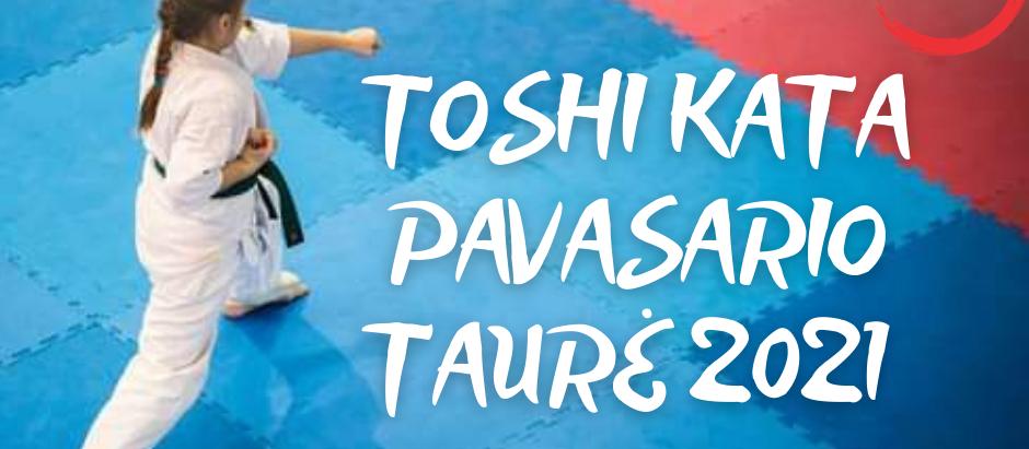 TOSHI KATA PAVASARIO TAURĖ 2021