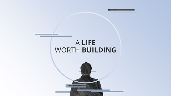 A LIFE WORTH BUILDING.png