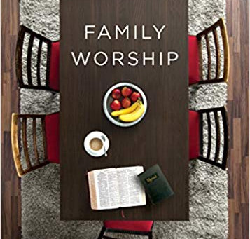 """Book Review of """"Family Worship"""" by Donald S. Whitney"""