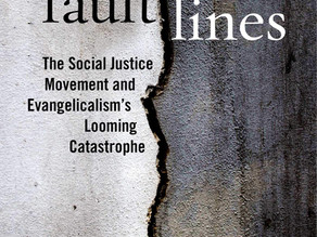 """A Review of """"Fault Lines: The Social Justice Movement and Evangelicalism's Looming Catastrophe"""""""
