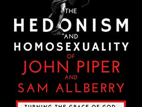 """A Review of """"The Hedonism and Homosexuality of John Piper and Sam Allberry"""""""