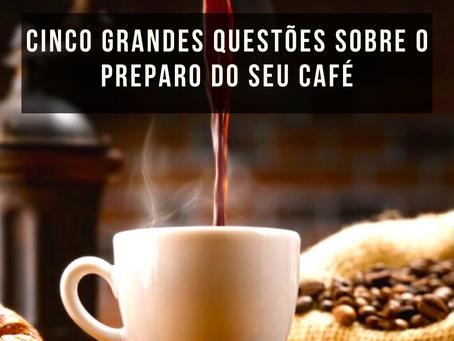 Cinco grandes questões sobre o preparo do Café.