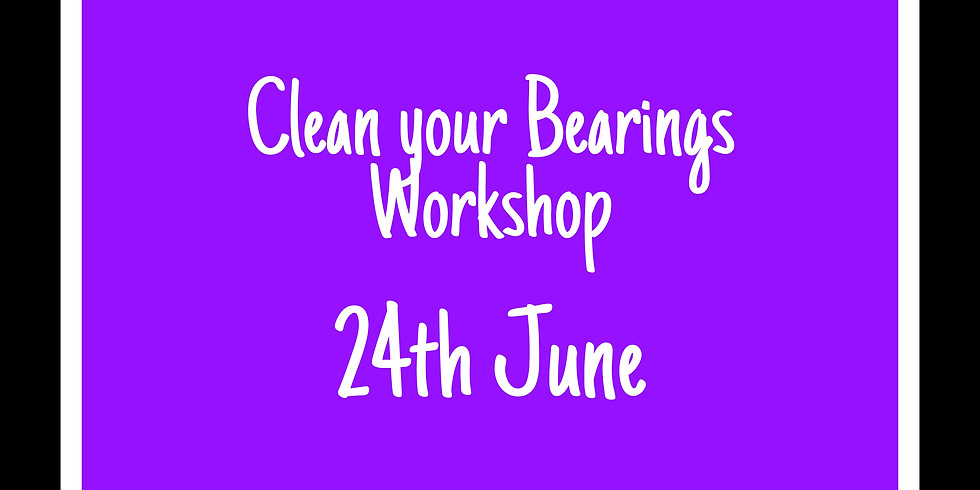 Clean your Bearings Workshop 24th June