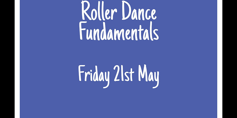 Roller Dance Fundamentals 21st May