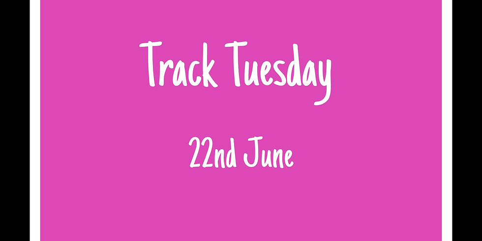 Track Tuesday 22nd June