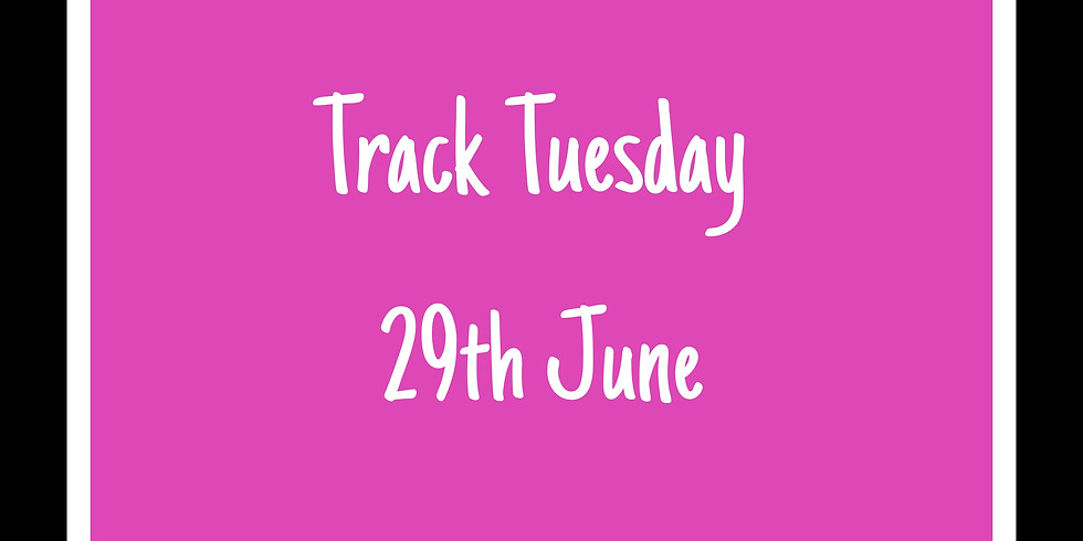 Track Tuesday 29th June