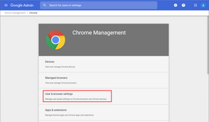 Google Admin Console > Devices > Chrome management > User & browser settings