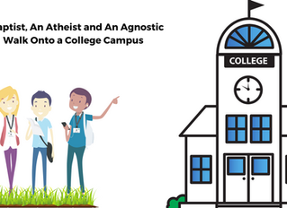 A Baptist, An Atheist and An Agnostic Walk Onto a College Campus