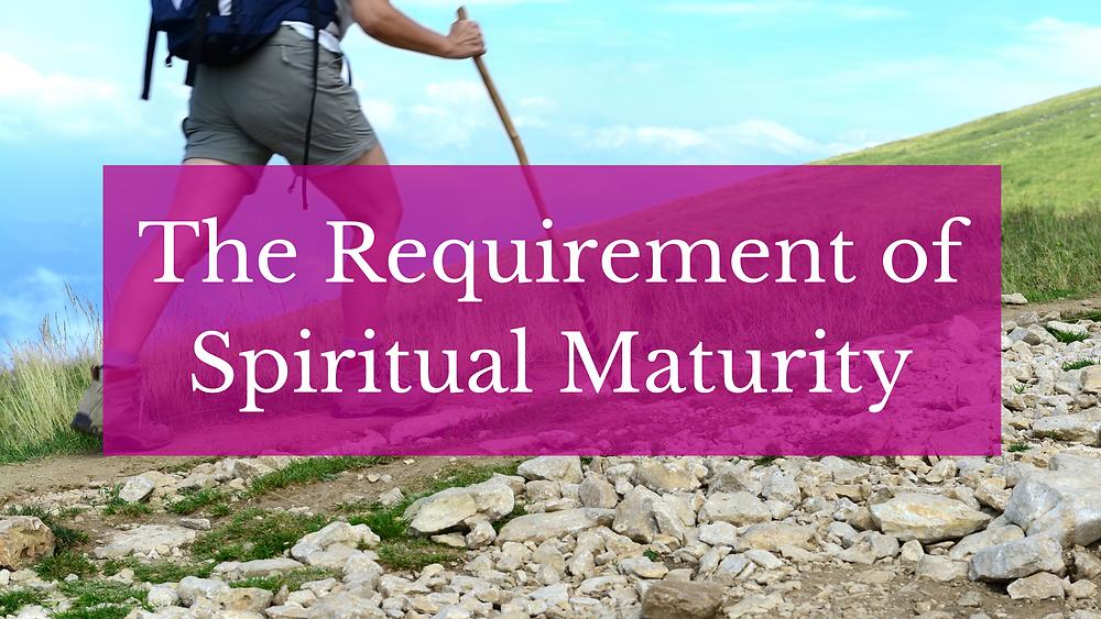 Requirement for spiritual maturity
