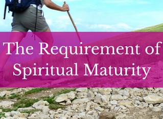 The Requirement of Spiritual Maturity