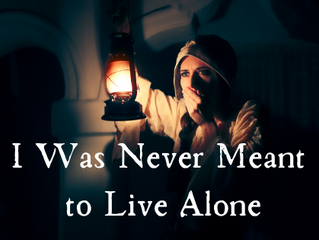 I was never meant to live alone