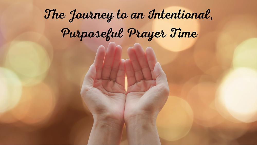 journey to intentional purposeful prayer