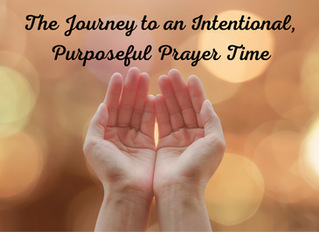 The Journey to an Intentional, Purposeful Prayer Time