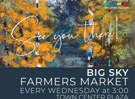 GET YOUR FRESH ART EVERY WEDNESDAY in BIG SKY!