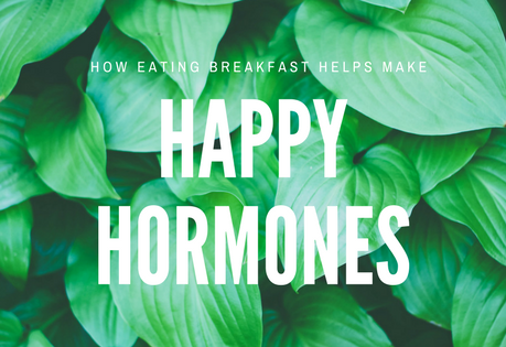 How Eating Breakfast Helps Make Happy Hormones