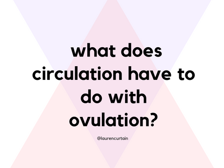 What Does Circulation Have To Do With Ovulation?