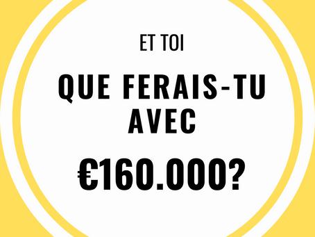 Et toi que ferais-tu avec 160.000€ ?