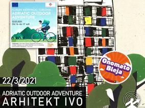 172: Adriatic Outdoor Adventure + Arhitekt Ivo + Onomatobleja 140