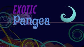 """""""Exotic Pangea"""""""