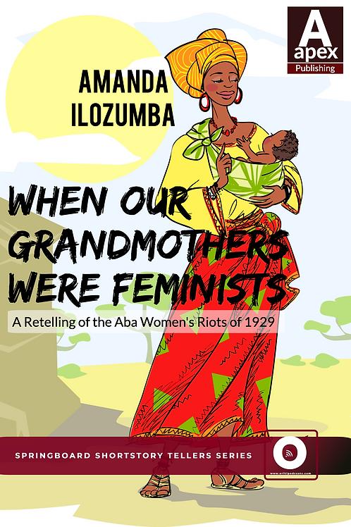 When Our Grandmothers were Feminists (Amanda  Ilozumba)