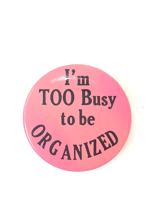 """""""I'm too busy to be organized"""" Pin"""