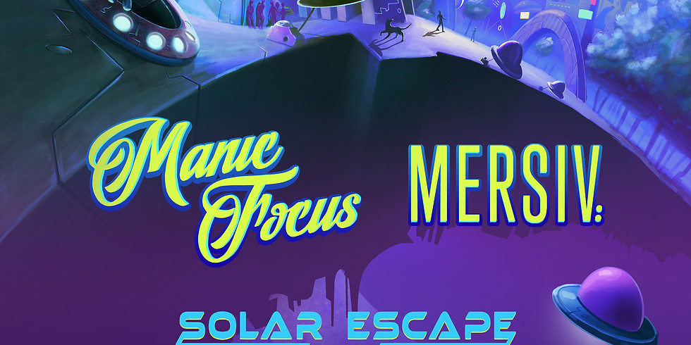Manic Focus + Mersiv: Solar Escape Tour