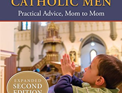 Raising Chaste Catholic Men, Practical Advice, Mom to Mom