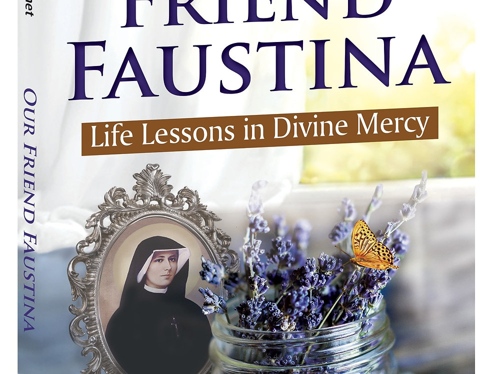 Our Friend Faustina: Life Lessons in Divine Mercy - Paperback