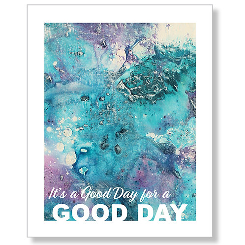 """It's a Good Day"" Art Print"