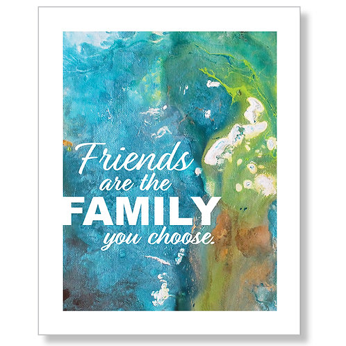"""""""Friends Are The Family..."""" Art Print"""